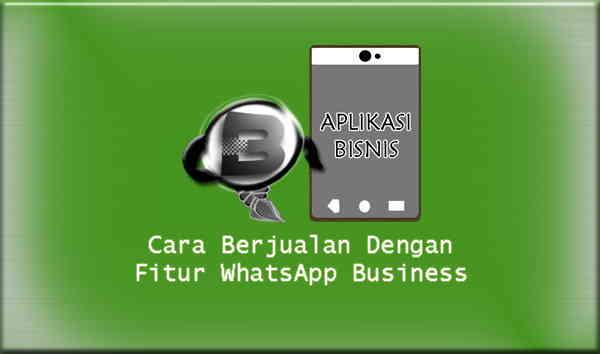 Cara Berjualan Dengan Fitur WhatsApp Business