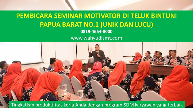 PEMBICARA SEMINAR MOTIVATOR DI TELUK BINTUNI NO.1,  Training Motivasi di TELUK BINTUNI, Softskill Training di TELUK BINTUNI, Seminar Motivasi di TELUK BINTUNI, Capacity Building di TELUK BINTUNI, Team Building di TELUK BINTUNI, Communication Skill di TELUK BINTUNI, Public Speaking di TELUK BINTUNI, Outbound di TELUK BINTUNI, Pembicara Seminar di TELUK BINTUNI