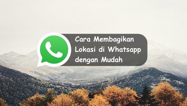 Cara Membagikan Lokasi di Whatsapp dengan Mudah 100% Work