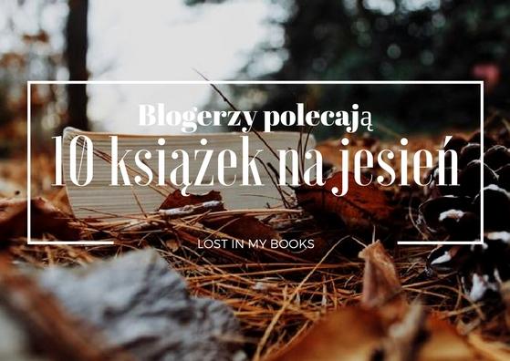 Blogerzy polecają: 10 KSIĄŻEK NA JESIEŃ
