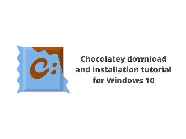 Chocolatey download and installation tutorial for Windows 10