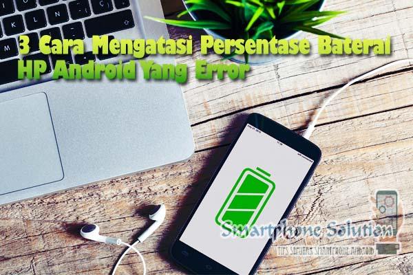 3 Cara Mengatasi Persentase Baterai Error Di Hp Android Smartphone