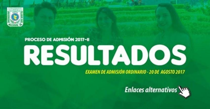 Resultados UNSM San Martín 2017-2 (Domingo 20 Agosto) Ingresantes Universidad Nacional de San Martín - Tarapoto - Juanjuí - Lamas - Moyobamba - Rioja - www.unsm.edu.pe