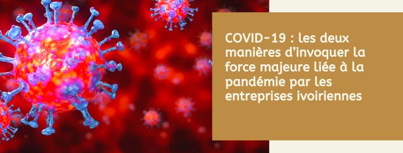 Entreprises ivoiriennes et COVID-19 : Voici comment invoquer la force majeur dans vos rapports contractuels