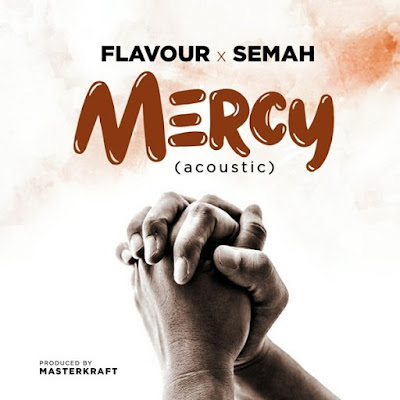 AUDIO | Flavour x Semah - Mercy [Acoustic] | Mp3 Download [New Song]