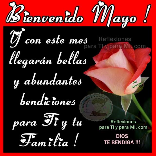 BIENVENIDO MAYO !  Y con este mes  llegarán bellas y abundantes bendiciones para Ti y tu Familia!  DIOS TE BENDIGA!!!