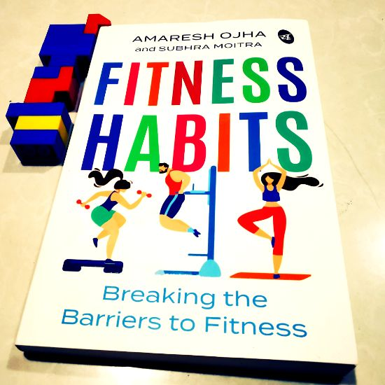 Fitness Habits: Breaking the Barriers to Fitness by Amaresh Ojha, Subhra Moitra