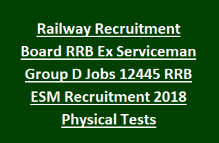 Railway Recruitment Board RRB Ex Serviceman Group D Jobs 12445 RRB ESM Government Jobs Recruitment 2018 Physical Tests
