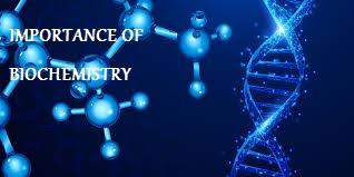 importance of biochemistry,https://mahmad6.blogspot.com