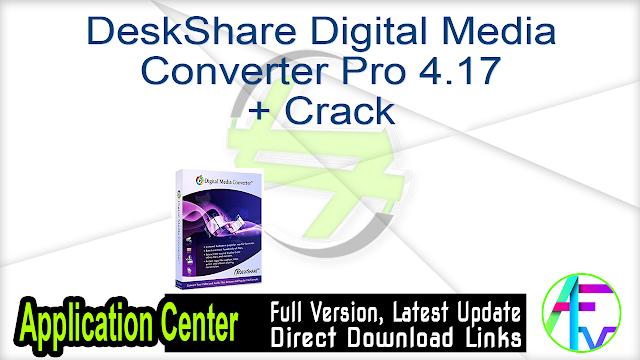 DeskShare Digital Media Converter Pro 4.17 + Crack