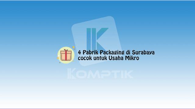 4 Pabrik Packaging di Surabaya Cocok untuk Usaha Mikro