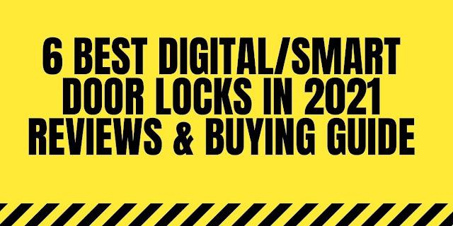 6 Best Digital/Smart Door Locks in 2021 Reviews & Buying Guide