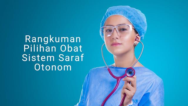Rangkuman Pilihan Obat Sistem Saraf Otonom -  Ringkasan Kedokteran