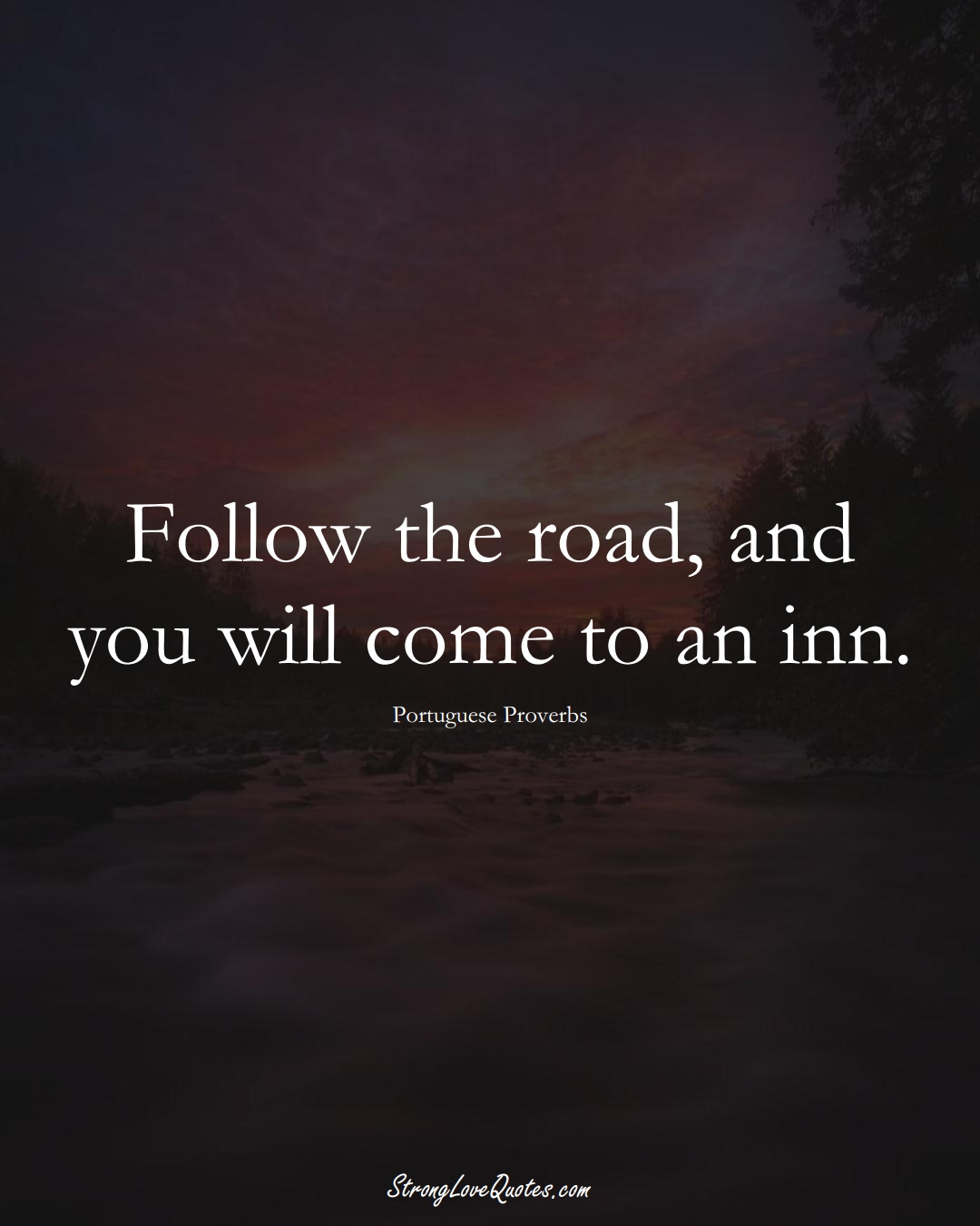 Follow the road, and you will come to an inn. (Portuguese Sayings);  #EuropeanSayings