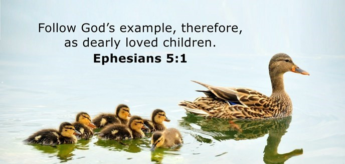 Follow God's example, therefore, as dearly loved children.