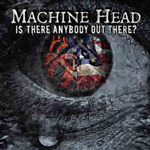 "MACHINE HEAD: Ακούστε το νέο τους single ""Is There Anybody Out There?"""