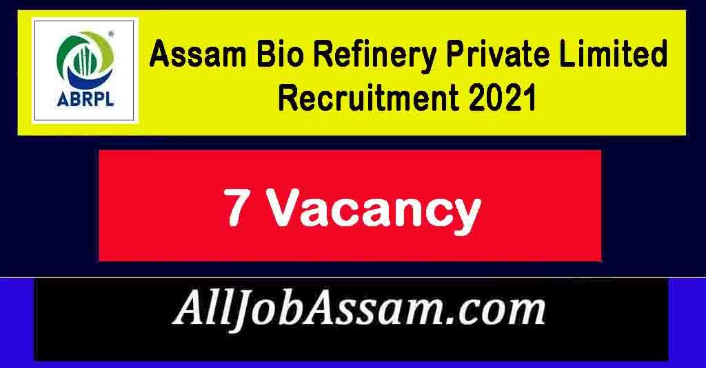Assam Bio Refinery Private Limited (ABRPL) Recruitment 2021 – 7 Vacancy