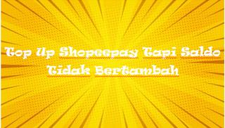 Top Up Shopeepay Tapi Saldo Tidak Bertambah