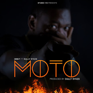 AUDIO | ORBIT Ft. DULLY SYKES ~ MOTO |[official mp3 audio]
