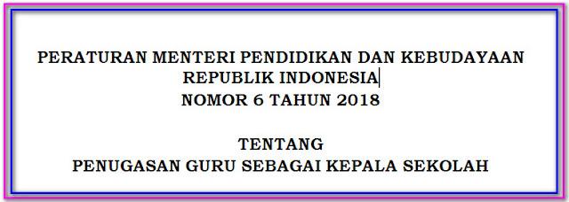 PENUGASAN GURU SEBAGAI KEPALA SEKOLAH || PERMENDIKBUD NO. 6 TAHUN 2018