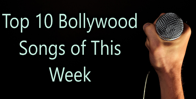 Top 10 Bollywood Songs of This Week