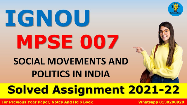 MPSE 007 SOCIAL MOVEMENTS AND POLITICS IN INDIA Solved Assignment 2021-22