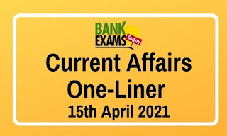 Current Affairs One-Liner: 15th April 2021