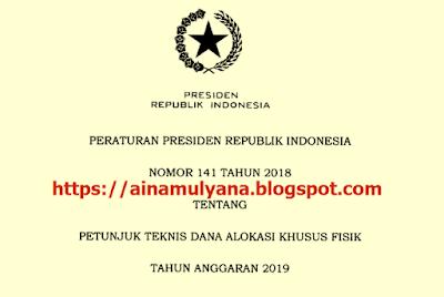 diterbitkan untuk melakukan ketentuan Pasal  TERLENGKAP PERPRES  NOMOR 141 TAHUN 2018 TENTANG JUKNIS DAK  FISIK TAHUN 2019
