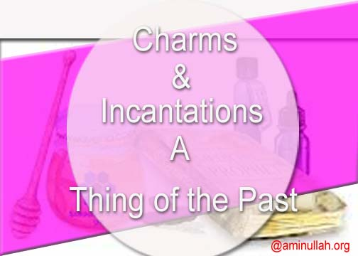 Charms and Incantations A Thing of the Past