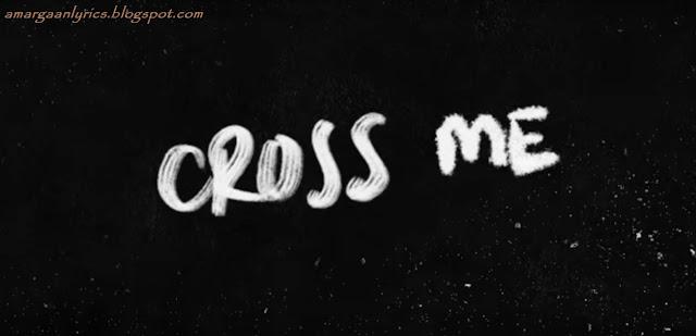 Ed sheeran | Cross me lyrics