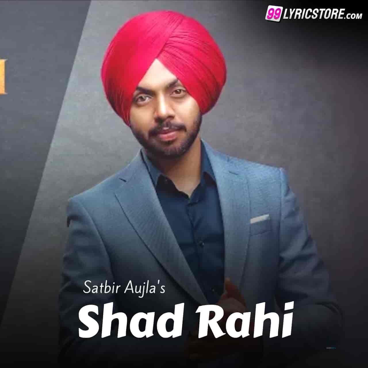 Shad Rahi Punjabi Song Lyrics Sung by Satbir Aujla