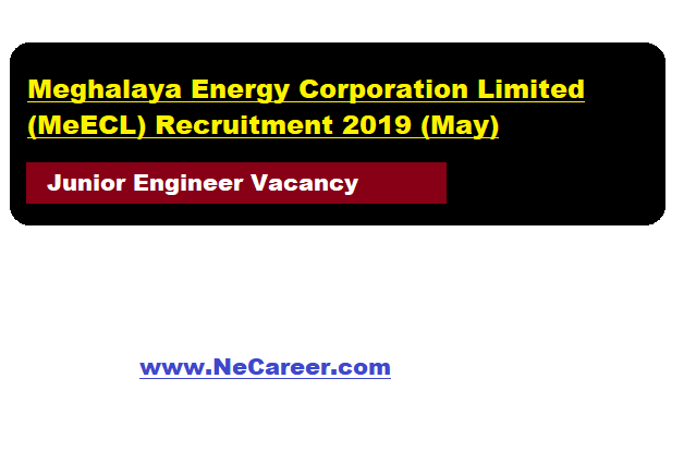 Meghalaya Energy Corporation Limited Recruitment 2019 (May)