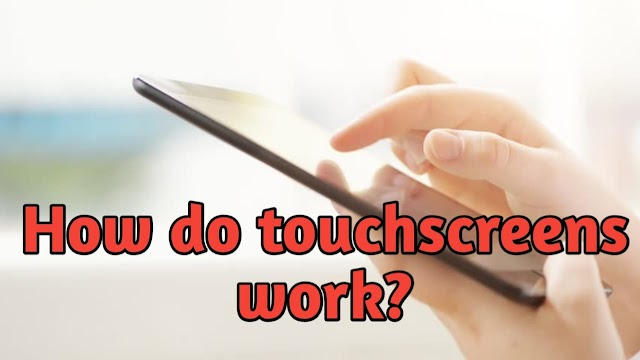 How do Touch screens work?