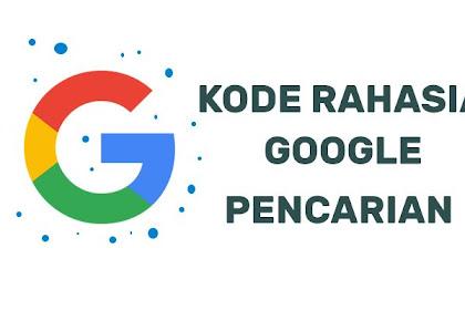 10 Kode Rahasia Google di Pencarian Yang Belum Kamu Ketahui