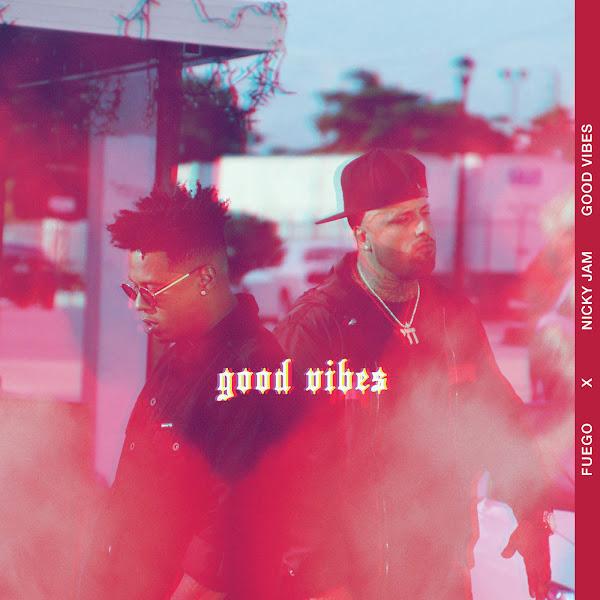 Fuego & Nicky Jam - Good Vibes - Single Cover