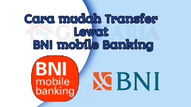 Cara Mudah Transfer Uang Ke Sesama Dan Bank Lain Lewat Mobile Bangking BNI