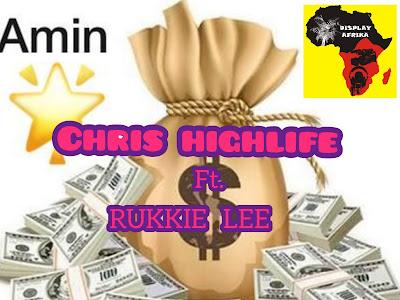 MUSIC: Chris Highlife - Amin ft Rukkie Lee