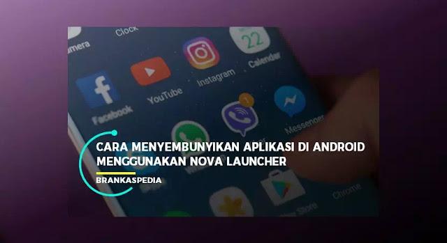Cara Menyembunyikan Aplikasi Android Menggunakan Nova Laucher