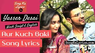 aur-kuch-baki-lyrics-by-yasser-desai-2019-new-hindi-song