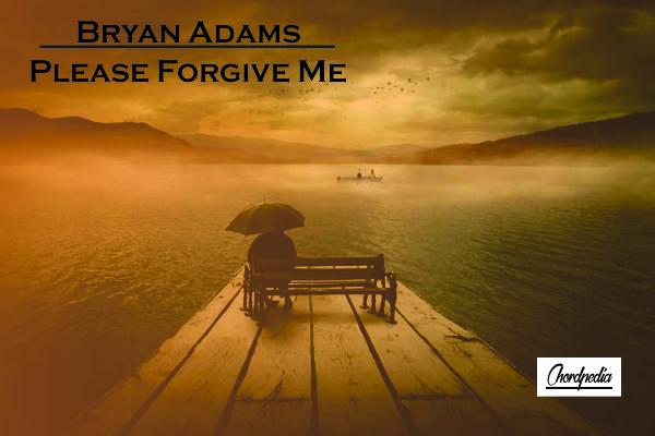 Chord Bryan Adams Please Forgive Me Chordpedia