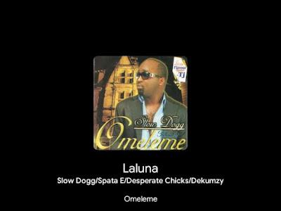 Music: Laluna - Slowdog Ft Sparta e, Desperate chicks, TJ and Dekumzy (throwback Nigerian songs)