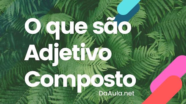 Língua Portuguesa: O que é Adjetivo Composto