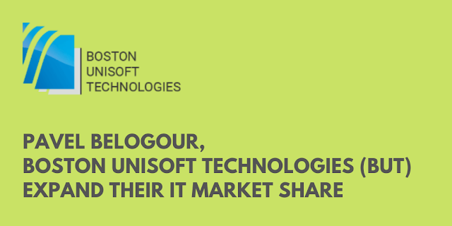 Pavel Belogour, Boston Unisoft Technologies (BUT) Expand Their IT Market Share