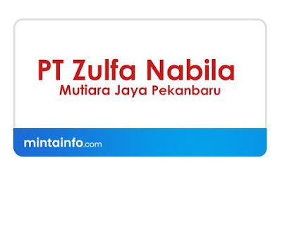 Lowongan Kerja PT Zulfa Nabila Mutiara Jaya Pekanbaru Terbaru Hari Ini, lowongan kerja pekanbaru Agustus 2021, info loker pekanbaru 2021, loker 2021 pekanbaru, loker riau 2021