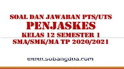Soal dan Jawaban PTS/UTS PENJASKES Kelas 12 Semester 1 SMA/SMK/MA Kurikulum 2013 TP 2020/2021