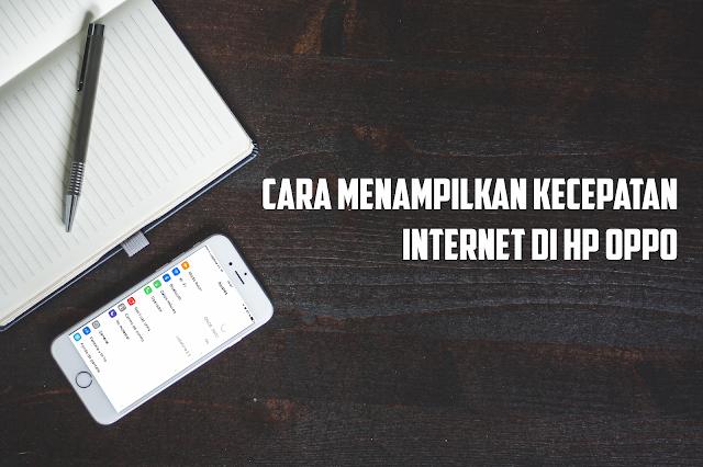cara menampilkan kecepatan internet di hp oppo