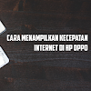 Cara Menampilkan Kecepatan Internet Di Semua HP Oppo