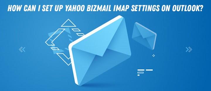 How Can I Configure Yahoo Bizmail IMAP Settings on Outlook?
