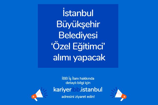 İstanbul Büyükşehir Belediyesi İSPER A.Ş kadrolu özel eğitim öğretmeni alacak. İBB iş başvurusu detayları kariyeribb'de!