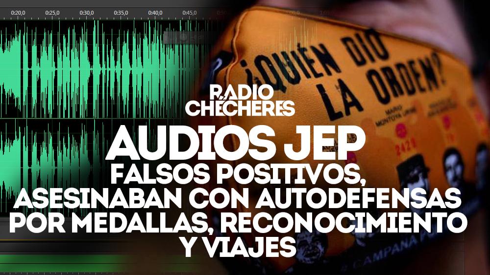 Audios JEP   Falsos positivos: asesinaban con Autodefensas por medallas, reconocimiento militar y viajes